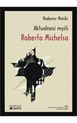 Aktualność myśli Roberta Michelsa - Radomir Miński - Ebook - 978-83-7383-851-2