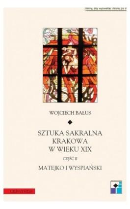 Sztuka sakralna Krakowa w wieku XIX Część II Matejko i Wyspiański - Wojciech Bałus - Ebook - 978-83-242-1020-6