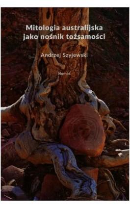 Mitologia australijska jako nośnik tożsamości - Andrzej Szyjewski - Ebook - 978-83-7688-337-3