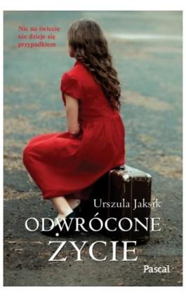 Odwrócone życie - Urszula Jaksik - Ebook - 978-83-7642-886-4