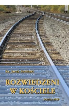 Rozwiedzeni w Kościele - Jacek Zieliński - Ebook - 978-83-652-1015-9