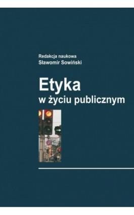 Etyka w życiu publicznym - Sławomir Sowiński - Ebook - 978-83-7545-299-0