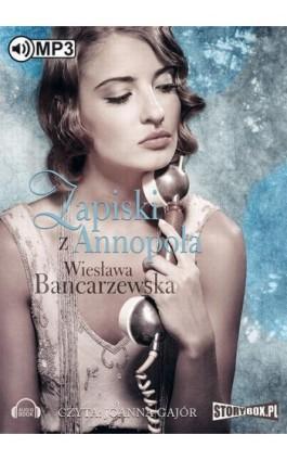 Zapiski z Annopola - Wiesława Bancarzewska - Audiobook - 978-83-7927-547-2