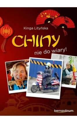Chiny - nie do wiary! - Kinga Lityńska - Ebook - 978-83-7823-980-2