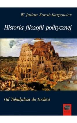 Historia filozofii politycznej - W. Julian Korab-Karpowicz - Ebook - 978-83-65031-87-7