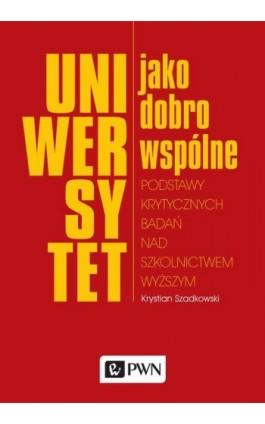 Uniwersytet jako dobro wspólne - Krystian Szadkowski - Ebook - 978-83-01-18731-6