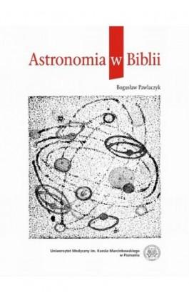 Astronomia w Biblii - Bogusław Pawlaczyk - Ebook - 978-83-7597-187-3