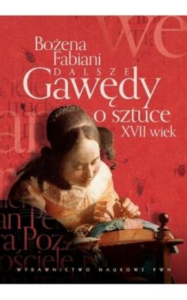 Dalsze gawędy o sztuce XVII wiek - Bożena Fabiani - Ebook - 978-83-01-19100-9