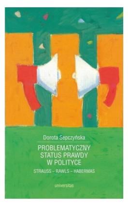 Problematyczny status prawdy w polityce - Dorota Sepczyńska - Ebook - 978-83-242-2804-1