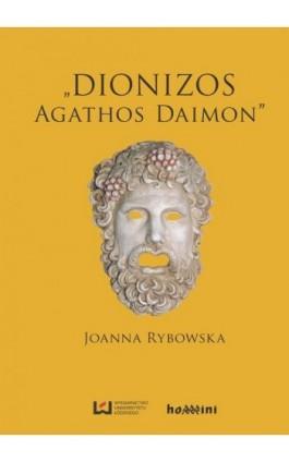 "Dionizos ‒ ""Agathos Daimon"" - Joanna Rybowska - Ebook - 978-83-7969-854-7"