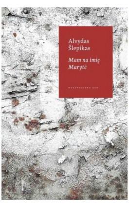 Mam na imię Maryte - Alvydas Slepikas - Ebook - 978-83-7893-093-8