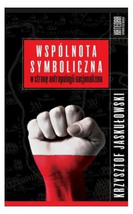 Wspólnota symboliczna - Krzysztof Jaskułowski - Ebook - 978-83-63434-96-0