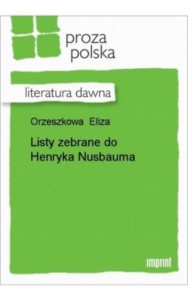 Listy zebrane do Henryka Nusbauma - Eliza Orzeszkowa - Ebook - 978-83-270-1266-1