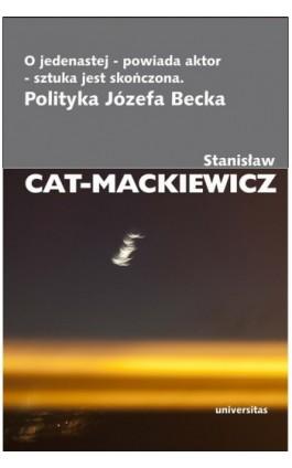O jedenastej - powiada aktor - sztuka jest skończona - Stanisław Cat-Mackiewicz - Ebook - 978-83-242-1580-5