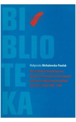 Obywatelskość demokratyczna jako idea normatywna w koncepcjach polityczno-programowych polskiej opozycji w latach 1980-1989 - Małgorzata Michalewska-Pawlak - Ebook - 978-83-62853-23-6