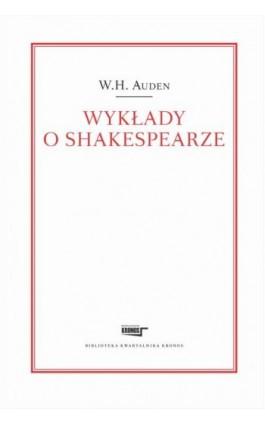 Wykłady o Shakespearze - W.H. Auden - Ebook - 978-83-62609-53-6