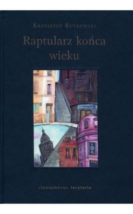 Raptularz końca wieku - Krzysztof Rutkowski - Ebook - 978-83-7453-239-6