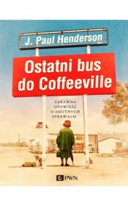 Ostatni bus do Coffeeville - J. Paul Henderson - Ebook - 978-83-7705-806-0