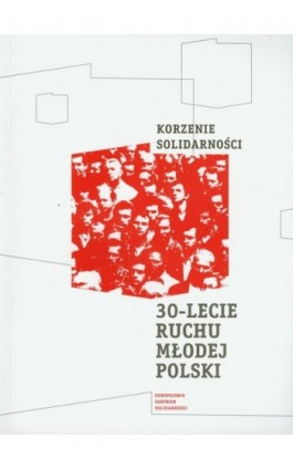 Korzenie Solidarności 30 lecie Ruchu Młodej Polski - Ebook - 978-83-62853-24-3