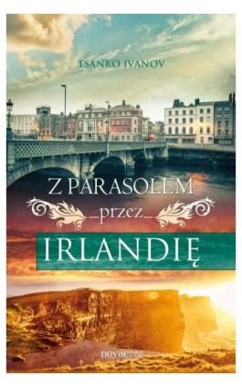 Z parasolem przez Irlandię - Tsanko Ivanov - Ebook - 978-83-7942-188-6