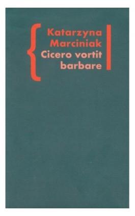 Cicero vortit barbare Przekłady mówcy jako narzędzie manipulacji ideologicznej - Katarzyna Marciniak - Ebook - 978-83-7453-326-3