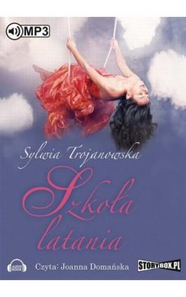 Szkoła latania - Sylwia Trojanowska - Audiobook - 978-83-7927-622-6