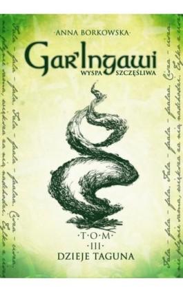 GarIngawi. Wyspa szczęśliwa Tom 3 Dzieje Taguna - Anna Borawska - Ebook - 978-83-946131-9-8