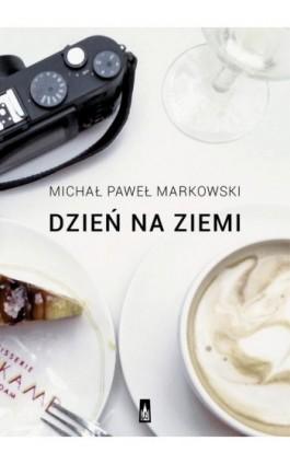 Dzień na ziemi Proza podróżna - Michał Paweł Markowski - Ebook - 978-83-7177-941-1