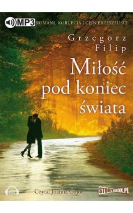 Miłość pod koniec świata - Grzegorz Filip - Audiobook - 978-83-7927-605-9
