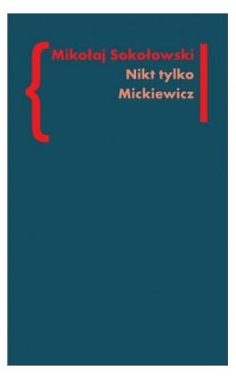 Nikt tylko Mickiewicz - Mikołaj Sokołowski - Ebook - 978-83-7453-324-9