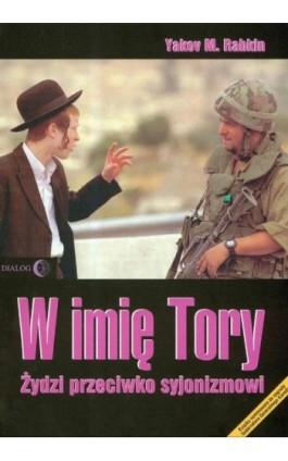 W imię Tory Żydzi przeciwko syjonizmowi - Yakov Rabkin - Ebook - 978-83-8002-243-0