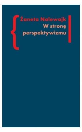 W stronę perspektywizmu - Żaneta Nalewajk - Ebook - 978-83-7453-329-4