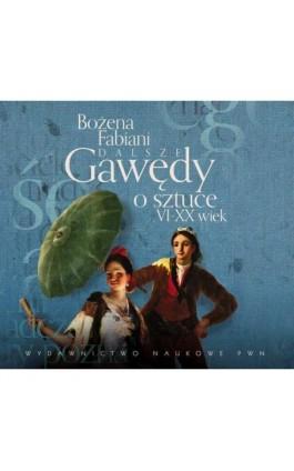 Dalsze gawędy o sztuce VI-XX wiek - Bożena Fabiani - Audiobook - 978-83-01-17286-2