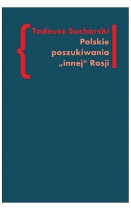 Polskie poszukiwania innej Rosji - Tadeusz Sucharski - Ebook - 978-83-7453-322-5