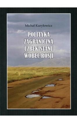 Polityka zagraniczna Uzbekistanu wobec Rosji - Michał Kuryłowicz - Ebook - 978-83-7638-546-4