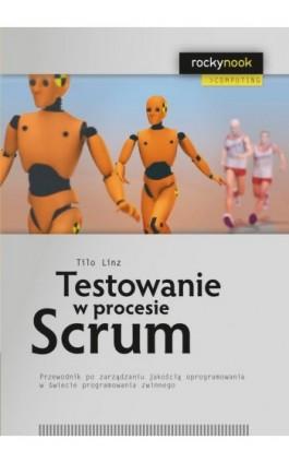 Testowanie w procesie Scrum - Tilo Linz - Ebook - 978-83-7541-174-4