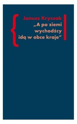 A po ziemi wychodźcy idą w obce kraje - Janusz Kryszak - Ebook - 978-83-7453-331-7