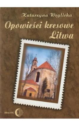 Opowieści kresowe Litwa - Katarzyna Węglicka - Ebook - 978-83-8002-484-7