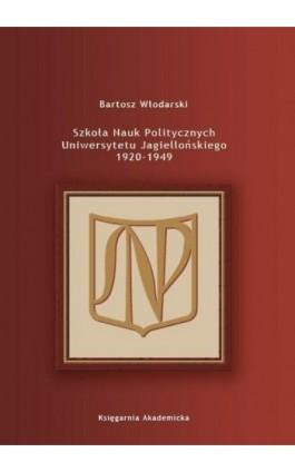 Szkoła Nauk Politycznych Uniwersytetu Jagiellońskiego 1920-1949 - Bartosz Włodarski - Ebook - 978-83-7638-442-9