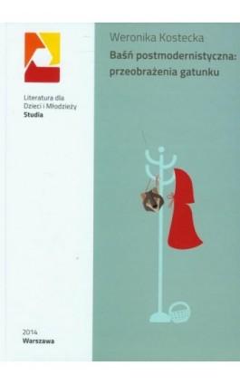 Baśń postmodernistyczna: przeobrażenia gatunku - Weronika Kostecka - Ebook - 978-83-64203-19-0