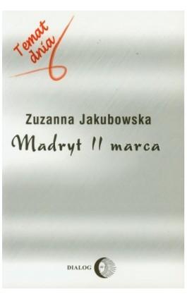 Madryt 11 marca - Zuzanna Jakubowska - Ebook - 978-83-8002-376-5