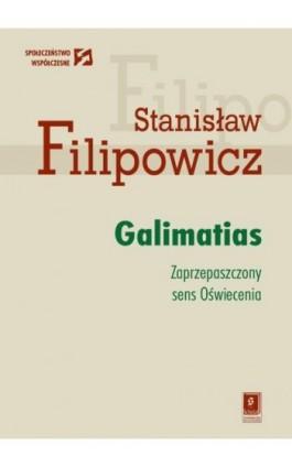 Galimatias. Zaprzepaszczony sens Oświecenia - Stanisław Filipowicz - Ebook - 978-83-7383-734-8