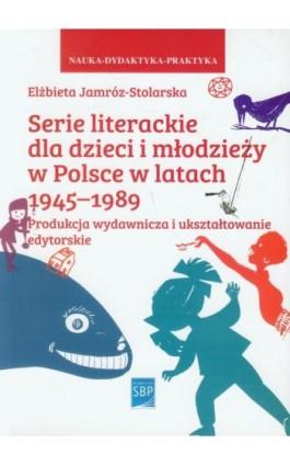 Serie literackie dla dzieci i młodzieży w Polsce w latach 1945-1989 - Elżbieta Jamróz-Stolarska - Ebook - 978-83-64203-18-3