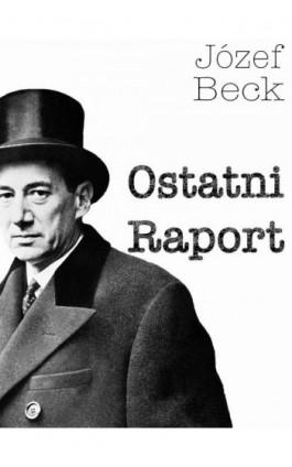 Ostatni Raport - Józef Beck - Ebook - 978-83-63720-71-1