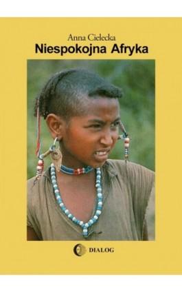 Niespokojna Afryka - Anna Cielecka - Ebook - 978-83-8002-547-9