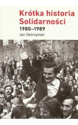 Krótka historia Solidarności 1980-1989 - Jan Skórzyński - Ebook - 978-83-62853-47-2