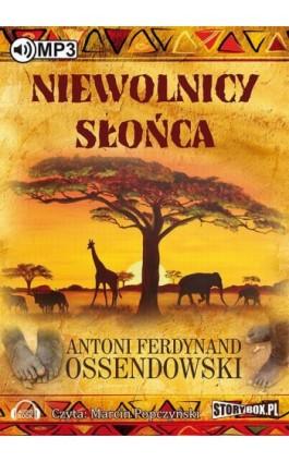Niewolnicy słońca - Antoni Ferdynand Ossendowski - Audiobook - 978-83-7927-550-2