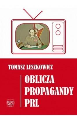 Oblicza propagandy PRL - Tomasz Leszkowicz - Ebook - 978-83-65156-05-1
