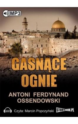 Gasnące ognie - Antoni Ferdynand Ossendowski - Audiobook - 978-83-7927-478-9