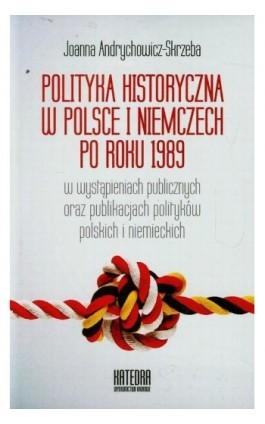 Polityka historyczna w Polsce i Niemczech po roku 1989 w wystąpieniach publicznych oraz publikacjach polityków polskich i niemie - Joanna Andrychowicz-Skrzeba - Ebook - 978-83-63434-93-9